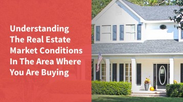 Understanding The Market Conditions In The Area You Are Buying In